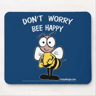 Don't Worry Bee Happy Mouse Mat