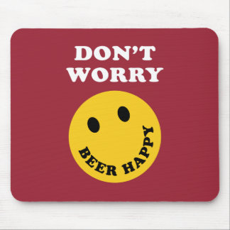Don't Worry Beer Happy Mouse Pad