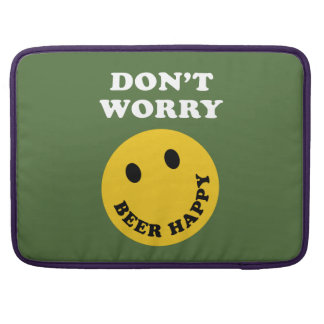 Don't Worry Beer Happy Sleeve For MacBooks
