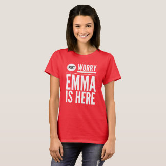Don't worry Emma is here T-Shirt