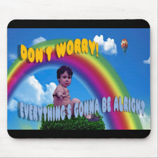 Don't Worry!  Everything's Gonna Be Alright Mouse Pad