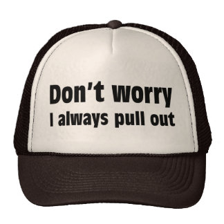 Don't Worry I Always Pull Out Cap