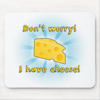 Don't Worry! I Have Cheese! Mouse Pad