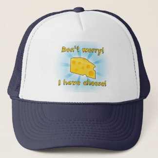 Don't Worry! I Have Cheese! Trucker Hat