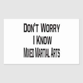 Don't Worry I Know Mixed Martial Arts Stickers