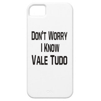 Don't Worry I Know Vale Tudo Case For iPhone 5/5S