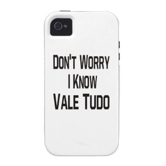 Don't Worry I Know Vale Tudo Case For The iPhone 4