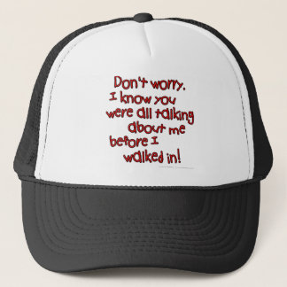 Don't worry. I know you were all talking about... Trucker Hat