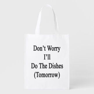 Don't Worry I'll Do The Dishes (Tomorrow) Market Totes