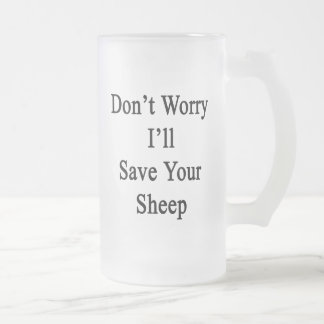 Don't Worry I'll Save Your Sheep Frosted Glass Mug