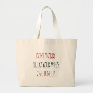 Don't Worry I'll Your Wife's Car Tune Up Tote Bag