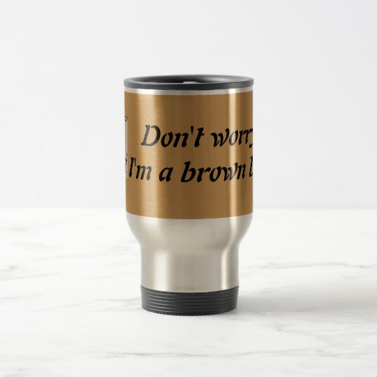 """Don't worry I'm a brown belt"" Steel Tumbler Travel Mug"