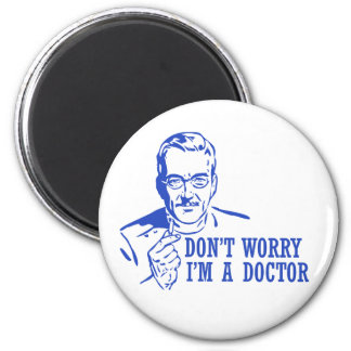 Don't Worry I'm A Doctor 6 Cm Round Magnet