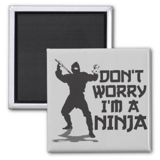 Don't Worry I'm A Ninja Square Magnet