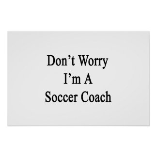 Don't Worry I'm A Soccer Coach. Poster