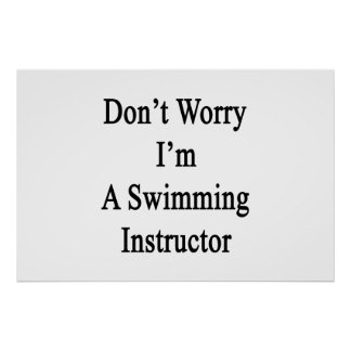 Don't Worry I'm A Swimming Instructor Poster