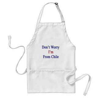 Don't Worry I'm From Chile Adult Apron