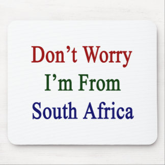Don't Worry I'm From South Africa Mouse Mat