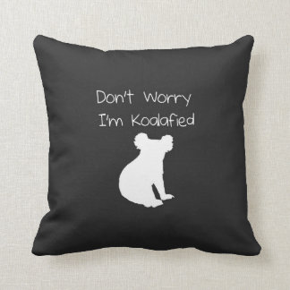 Don't Worry, I'm Koalafied - Funny Quote, Koala Cushion