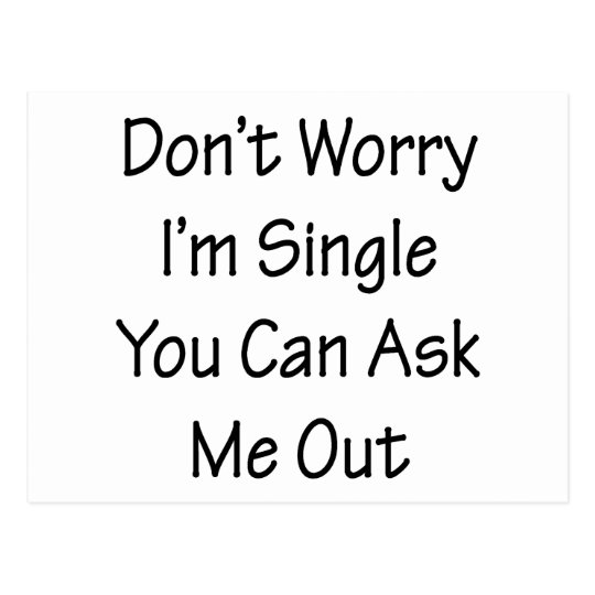 Don't Worry I'm Single You Can Ask Me Out Postcard