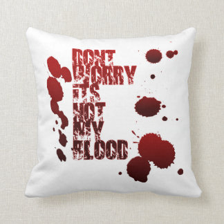 Dont Worry Its Not My Blood Cushion
