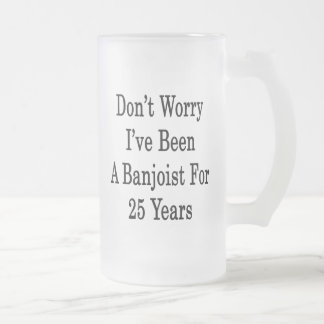 Don't Worry I've Been A Banjoist For 25 Years Mugs