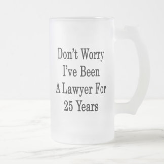 Don't Worry I've Been A Lawyer For 25 Years Frosted Glass Mug