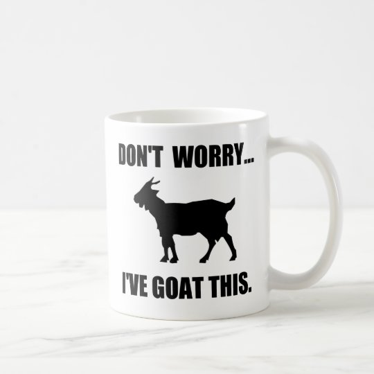 Don't worry I've goat this Coffee Mug