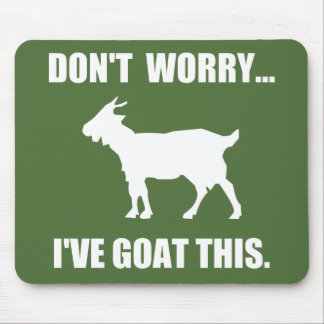 Don't worry... I've goat this Mouse Pad