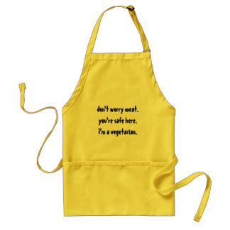 don't worry meat. you're safe here. i'm a vegetar. standard apron
