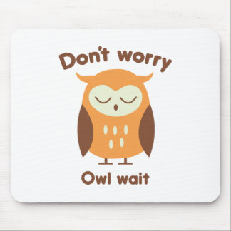 Don't Worry Owl Wait Mouse Pad