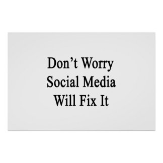 Don't Worry Social Media Will Fix It Poster