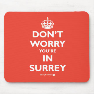Don't Worry Your're in Surrey Mouse Mat