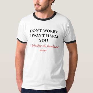DON'T WORRYI WON'T HARM YOU, I'm drinking the f... T-Shirt