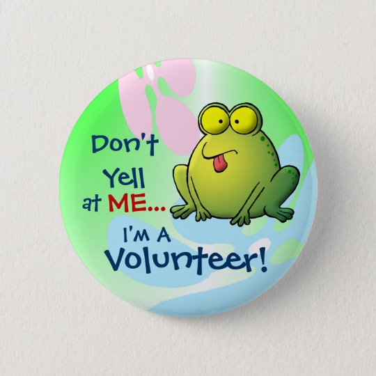 Don't Yell At ME I'm A Volunteer! 6