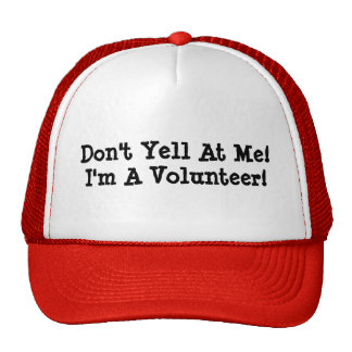 Don't Yell At Me! I'm A Volunteer! Cap