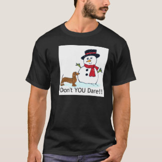 Don't You Dare Dog and Snowman T-Shirt