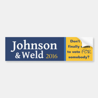 Don't you finally want to vote FOR somebody? Bumper Sticker