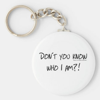 Don't You Know Who I Am? Basic Round Button Key Ring