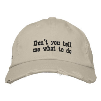 Don't you tell me what to do embroidered baseball cap