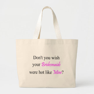 Dont You Wish Your Bridesmaids Were Hot Like Mine Large Tote Bag