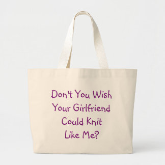 Don't you wish your girlfriend could knit like me? jumbo tote bag