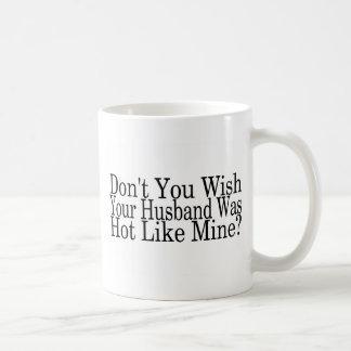 Dont You Wish Your Husband Was Hot Like Mine Basic White Mug