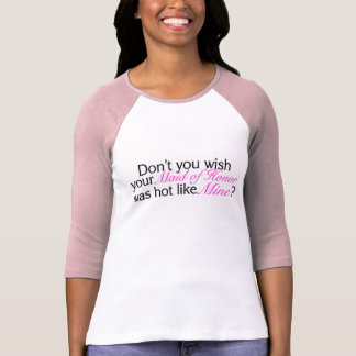 Dont You Wish Your Maid Of Honor Was Hot Like Mine T-Shirt