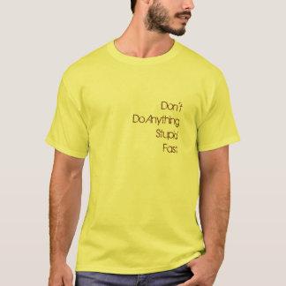 Don'tDo AnythingStupidFast T-Shirt