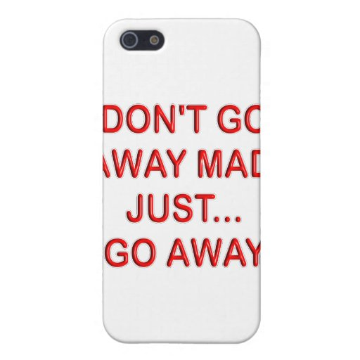 DONT'T GO AWAY MAD. JUST GO AWAY iPhone 5 COVER