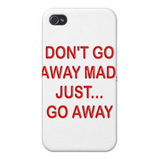 DONT'T GO AWAY MAD. JUST GO AWAY CASES FOR iPhone 4