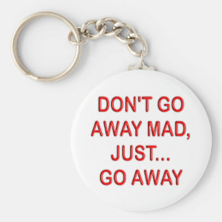 DONT'T GO AWAY MAD. JUST GO AWAY KEY CHAIN