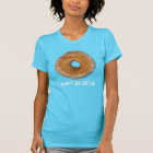 DONUT FUN food humour T-Shirt, T-Shirt