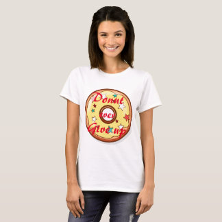Donut give up|| stay on the bright side T-Shirt